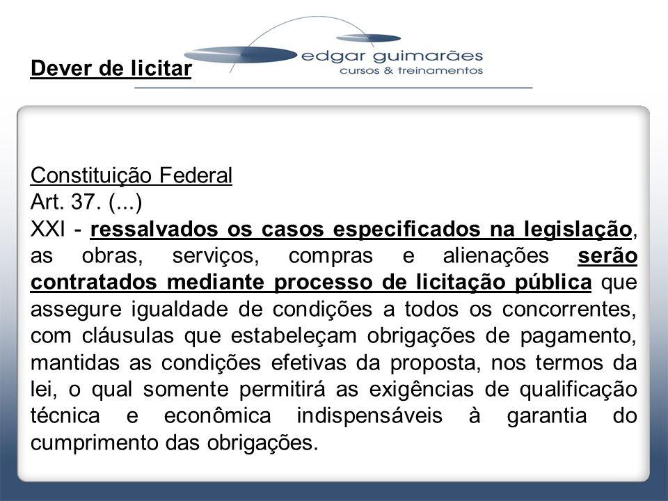 Dever de licitar Constituição Federal. Art. 37. (...)