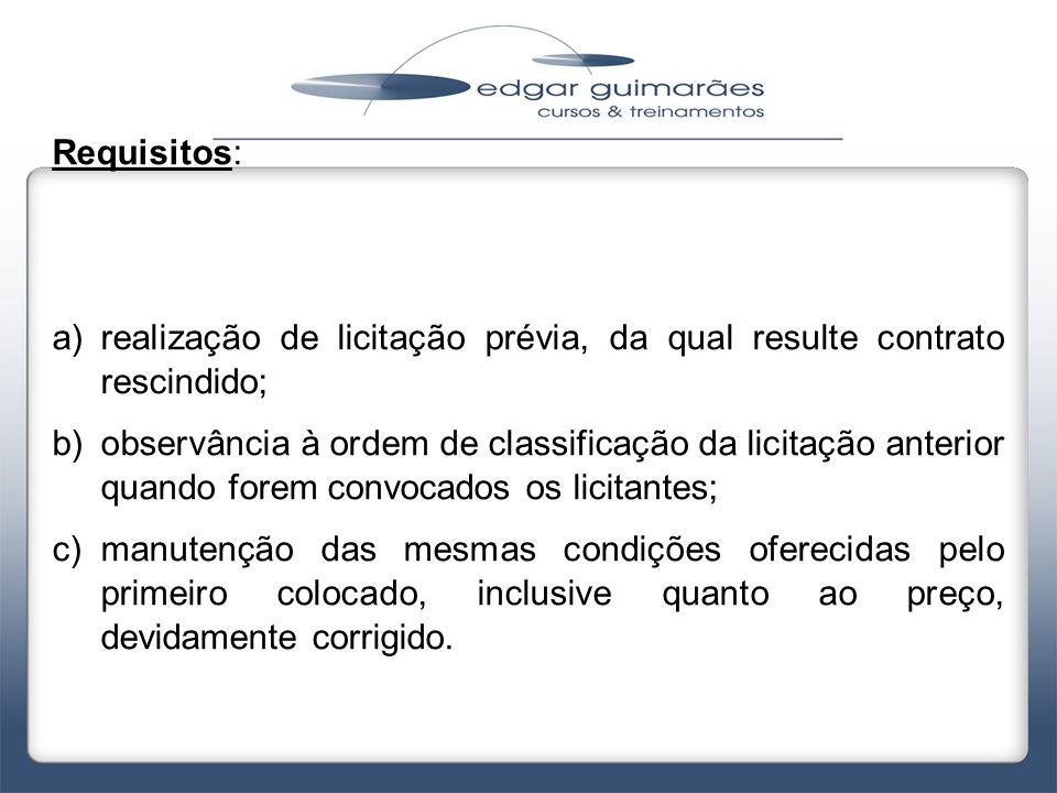 Requisitos: realização de licitação prévia, da qual resulte contrato rescindido;