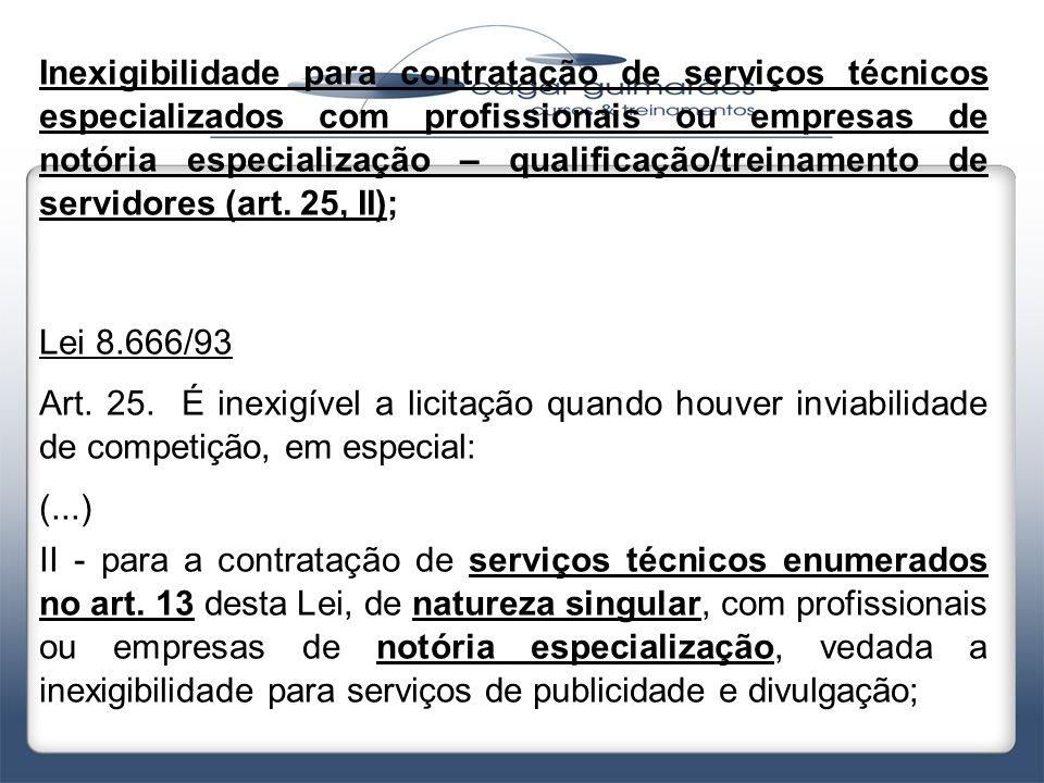Inexigibilidade para contratação de serviços técnicos especializados com profissionais ou empresas de notória especialização – qualificação/treinamento de servidores (art. 25, II);