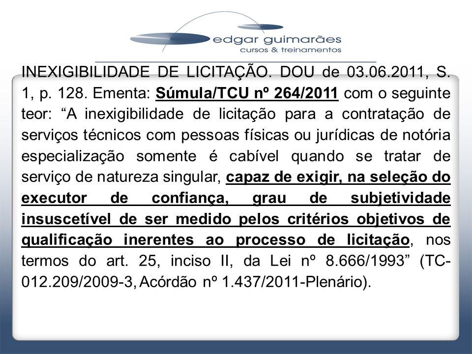 INEXIGIBILIDADE DE LICITAÇÃO. DOU de 03. 06. 2011, S. 1, p. 128