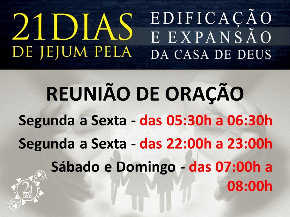 REUNIÃO DE ORAÇÃO Segunda a Sexta - das 05:30h a 06:30h