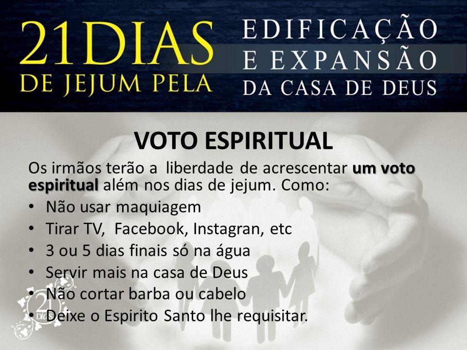 VOTO ESPIRITUAL Os irmãos terão a liberdade de acrescentar um voto espiritual além nos dias de jejum. Como: