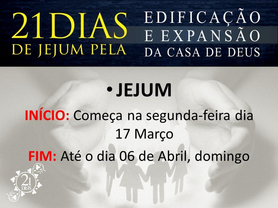 JEJUM INÍCIO: Começa na segunda-feira dia 17 Março