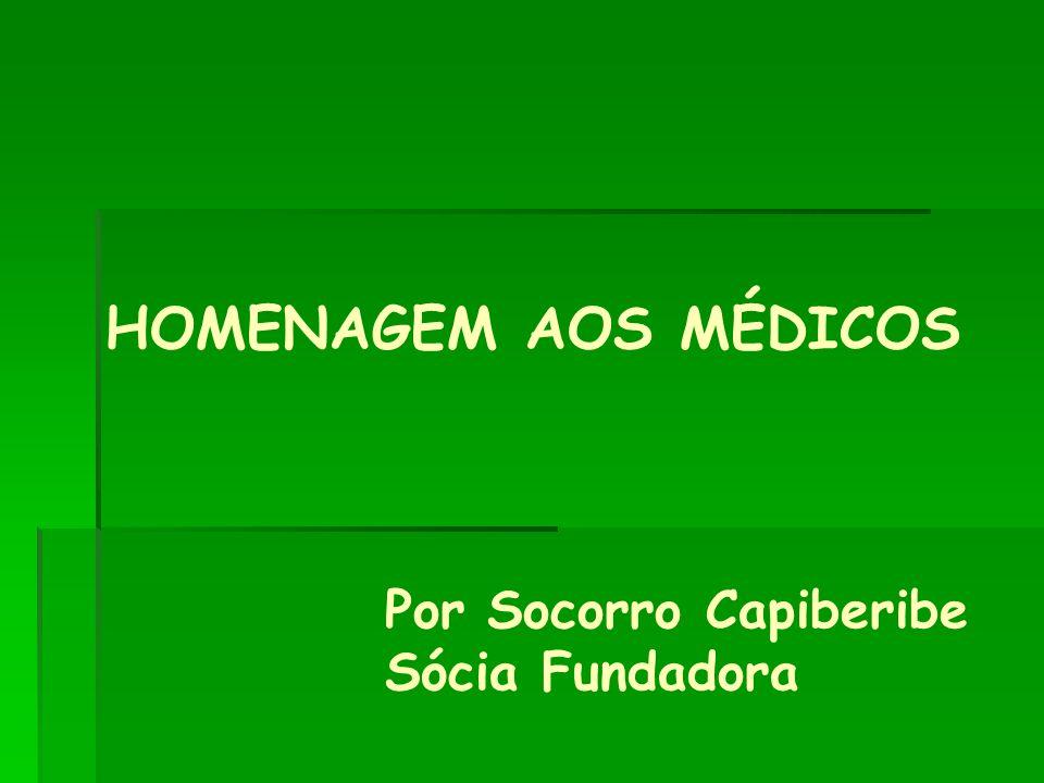 HOMENAGEM AOS MÉDICOS Por Socorro Capiberibe Sócia Fundadora