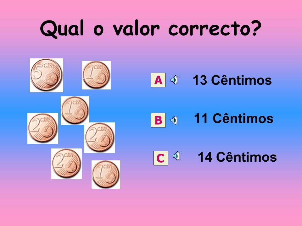 Qual o valor correcto 13 Cêntimos 11 Cêntimos 14 Cêntimos A B C