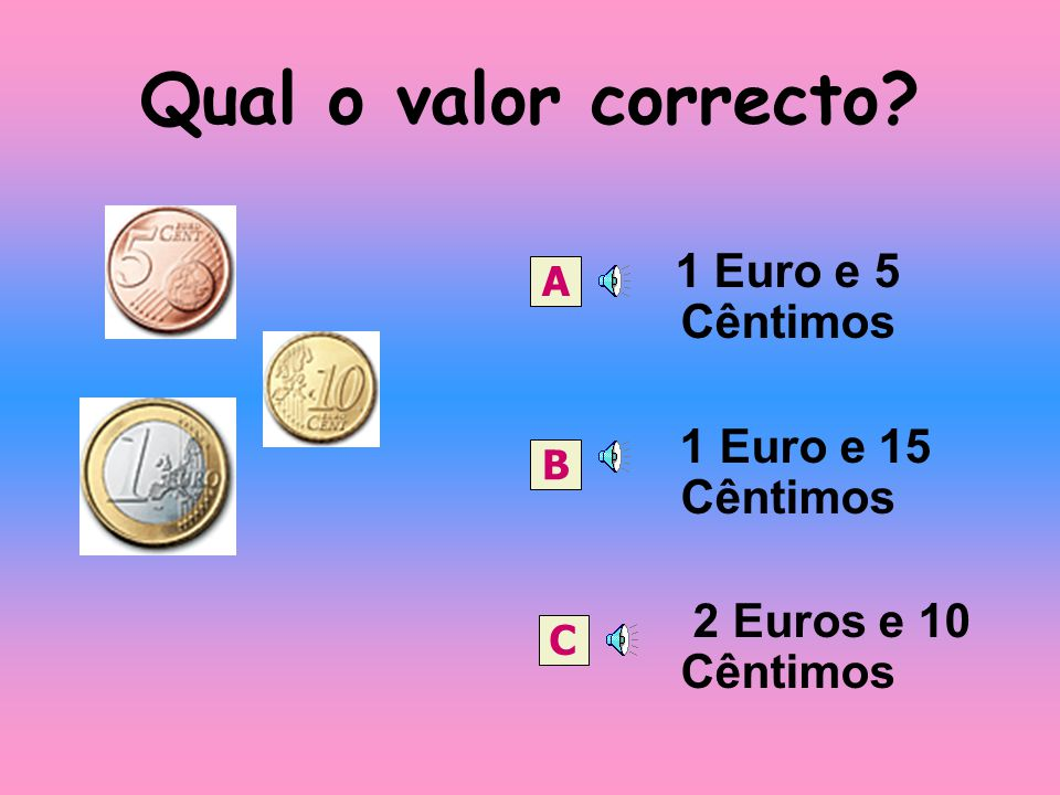 Qual o valor correcto 1 Euro e 15 Cêntimos 2 Euros e 10 Cêntimos