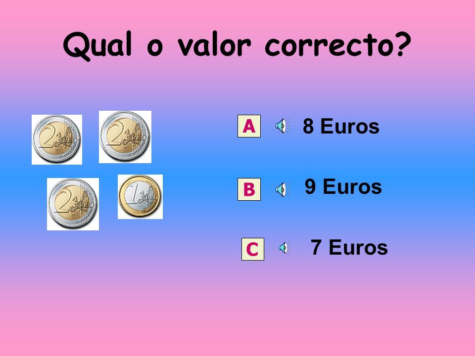 Qual o valor correcto 8 Euros 9 Euros 7 Euros A B C