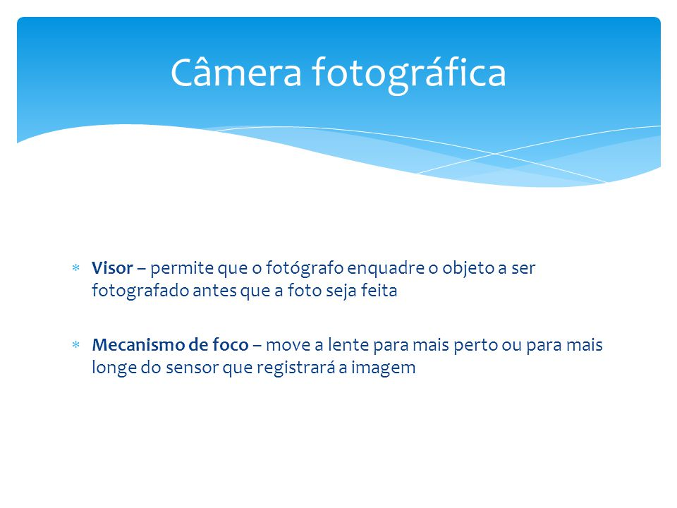Câmera fotográfica Visor – permite que o fotógrafo enquadre o objeto a ser fotografado antes que a foto seja feita.