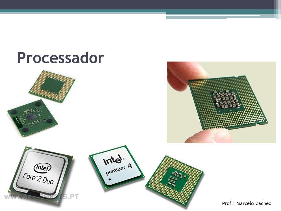 Processador Prof.: Marcelo Zacheo