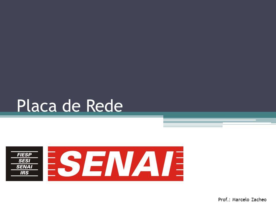 Placa de Rede Prof.: Marcelo Zacheo