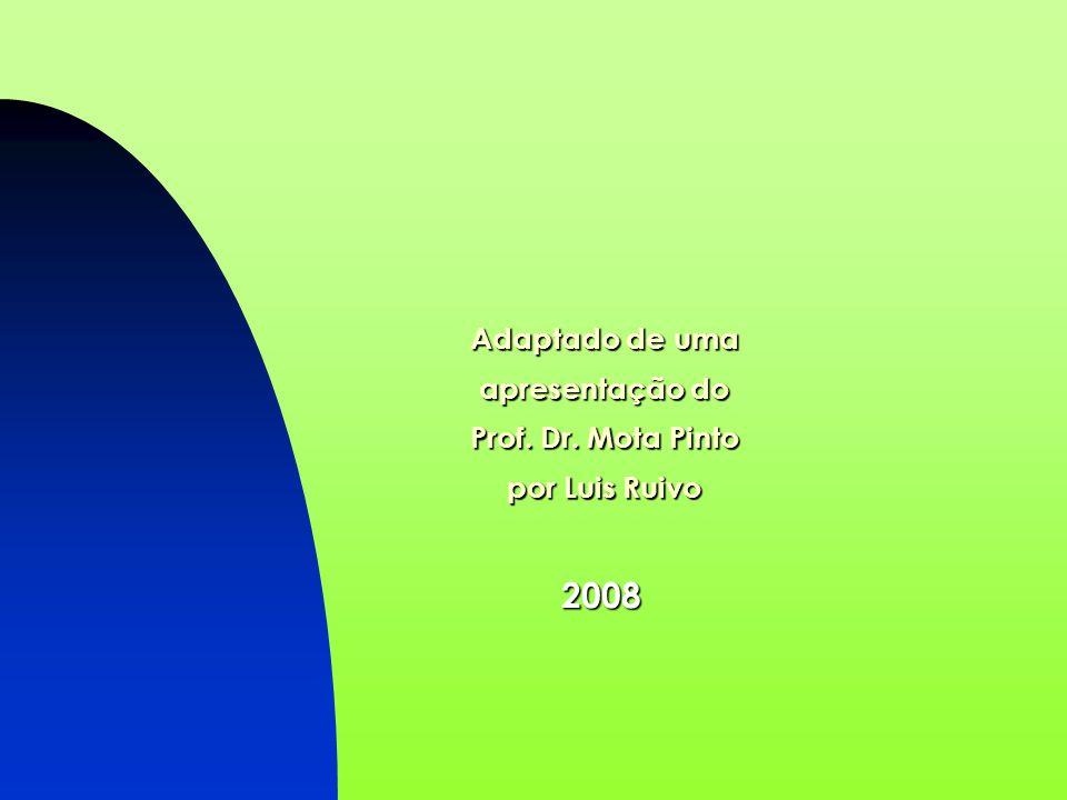 Adaptado de uma apresentação do Prof. Dr. Mota Pinto por Luis Ruivo
