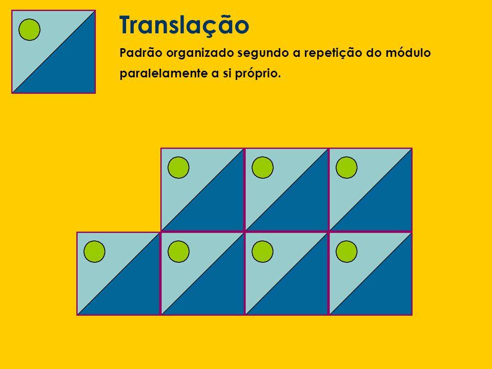 Translação Padrão organizado segundo a repetição do módulo paralelamente a si próprio.