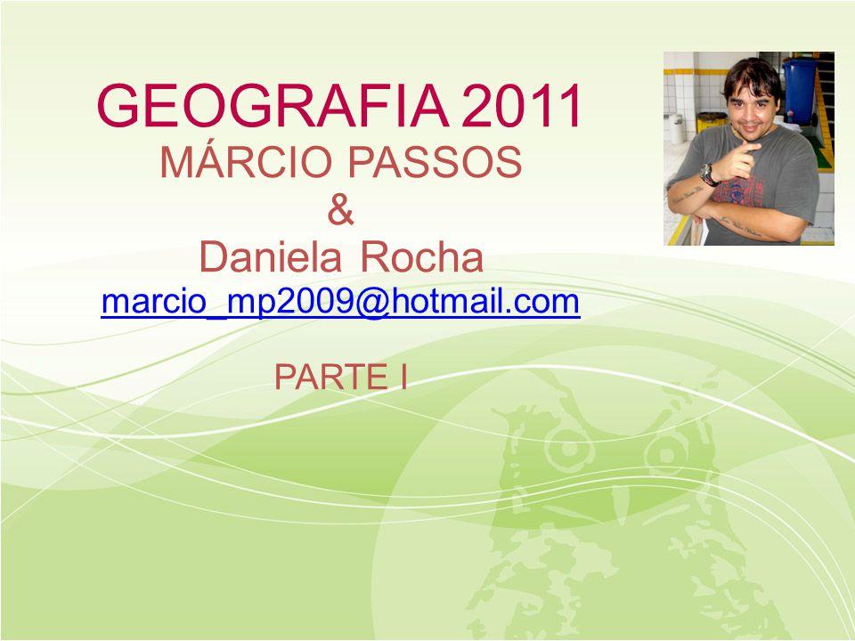 GEOGRAFIA 2011 MÁRCIO PASSOS & Daniela Rocha marcio_mp2009@hotmail.com
