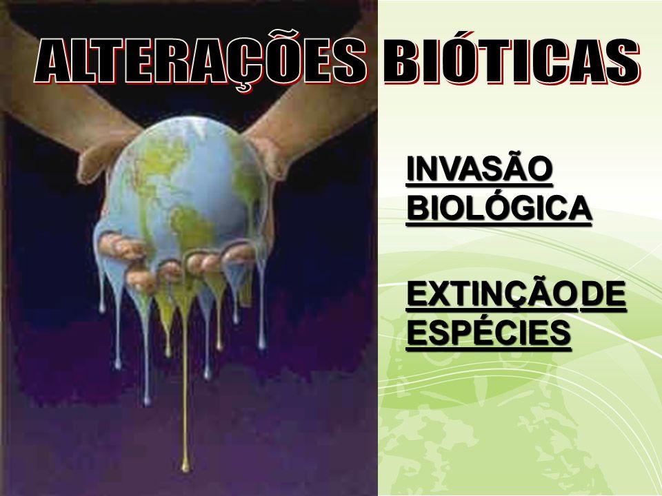 ALTERAÇÕES BIÓTICAS INVASÃO BIOLÓGICA EXTINÇÃO DE ESPÉCIES