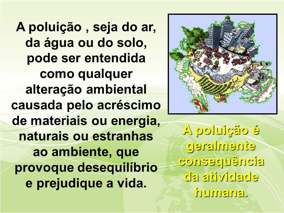 A poluição é geralmente consequência da atividade humana.