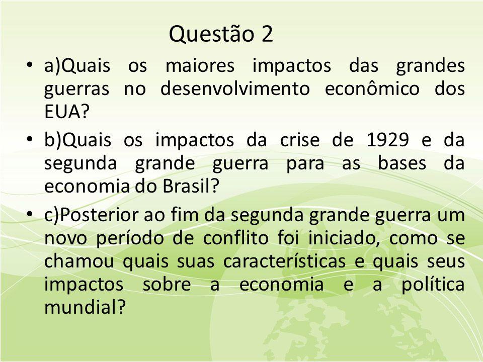 Questão 2 a)Quais os maiores impactos das grandes guerras no desenvolvimento econômico dos EUA