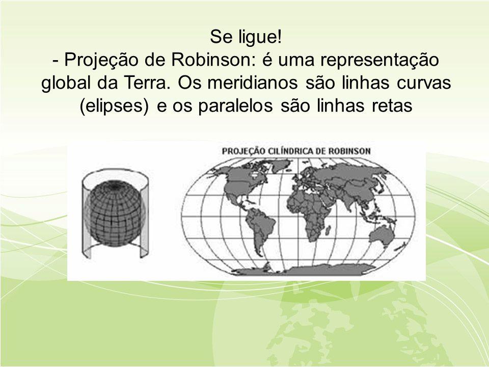 Se ligue. - Projeção de Robinson: é uma representação global da Terra