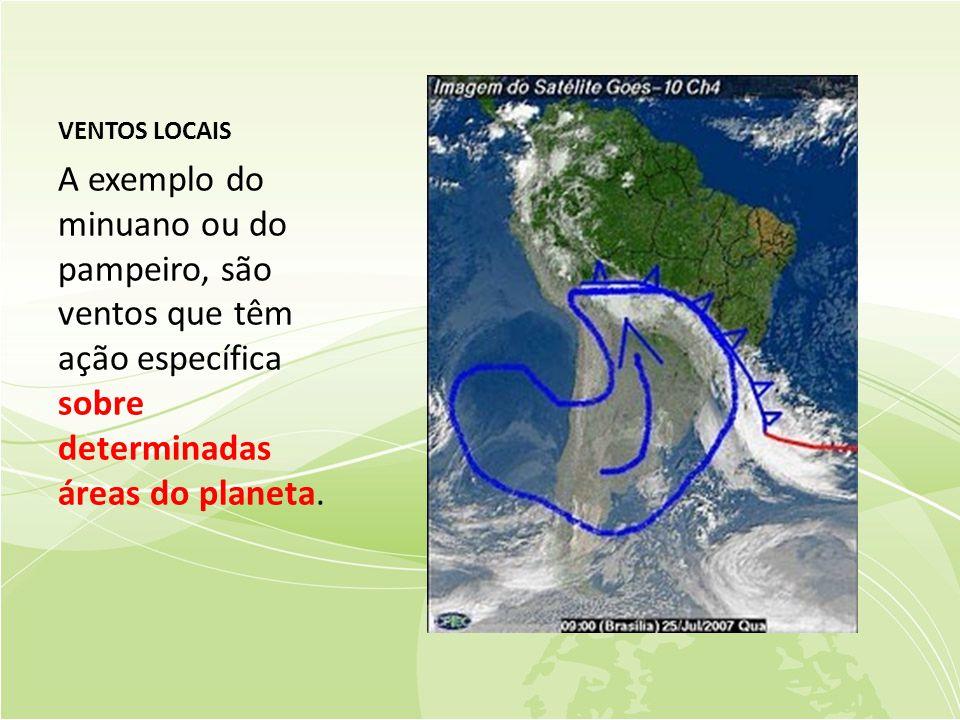 VENTOS LOCAIS A exemplo do minuano ou do pampeiro, são ventos que têm ação específica sobre determinadas áreas do planeta.