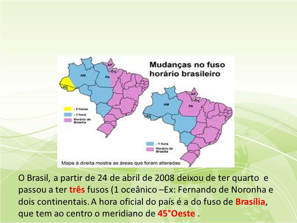 O Brasil, a partir de 24 de abril de 2008 deixou de ter quarto e passou a ter três fusos (1 oceânico –Ex: Fernando de Noronha e dois continentais.