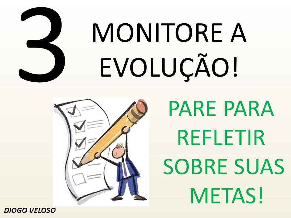 3 MONITORE A EVOLUÇÃO! PARE PARA REFLETIR SOBRE SUAS METAS!