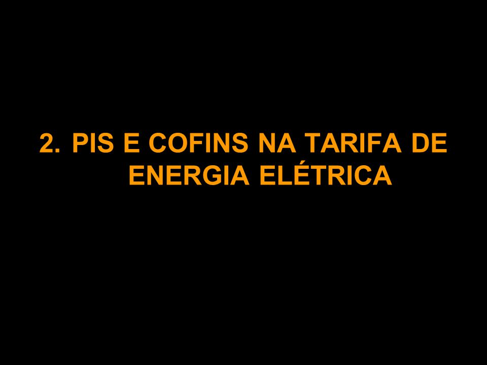 2. PIS E COFINS NA TARIFA DE ENERGIA ELÉTRICA