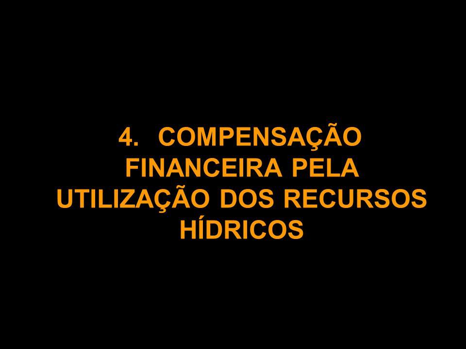 4. COMPENSAÇÃO FINANCEIRA PELA UTILIZAÇÃO DOS RECURSOS HÍDRICOS