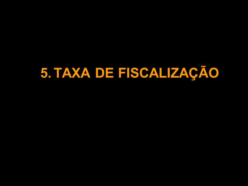 5. TAXA DE FISCALIZAÇÃO