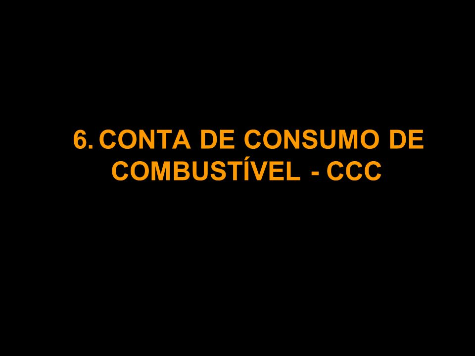 6. CONTA DE CONSUMO DE COMBUSTÍVEL - CCC
