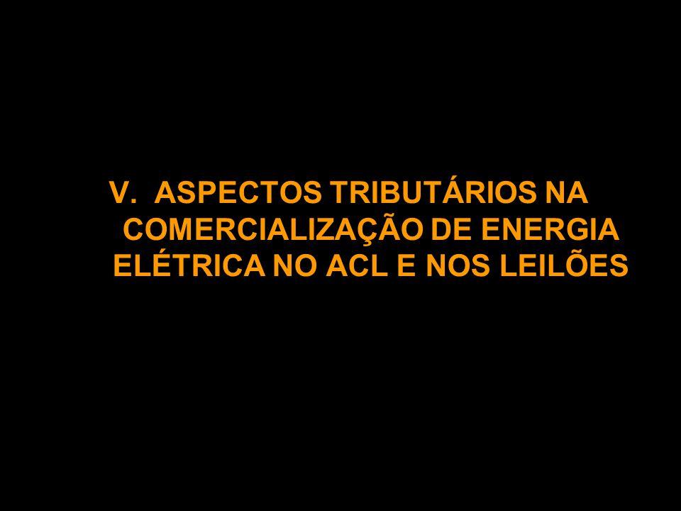 V. ASPECTOS TRIBUTÁRIOS NA COMERCIALIZAÇÃO DE ENERGIA ELÉTRICA NO ACL E NOS LEILÕES