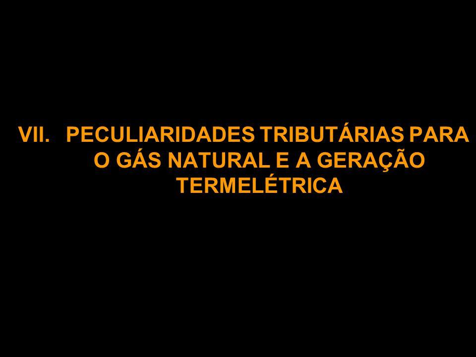 VII. PECULIARIDADES TRIBUTÁRIAS PARA O GÁS NATURAL E A GERAÇÃO TERMELÉTRICA