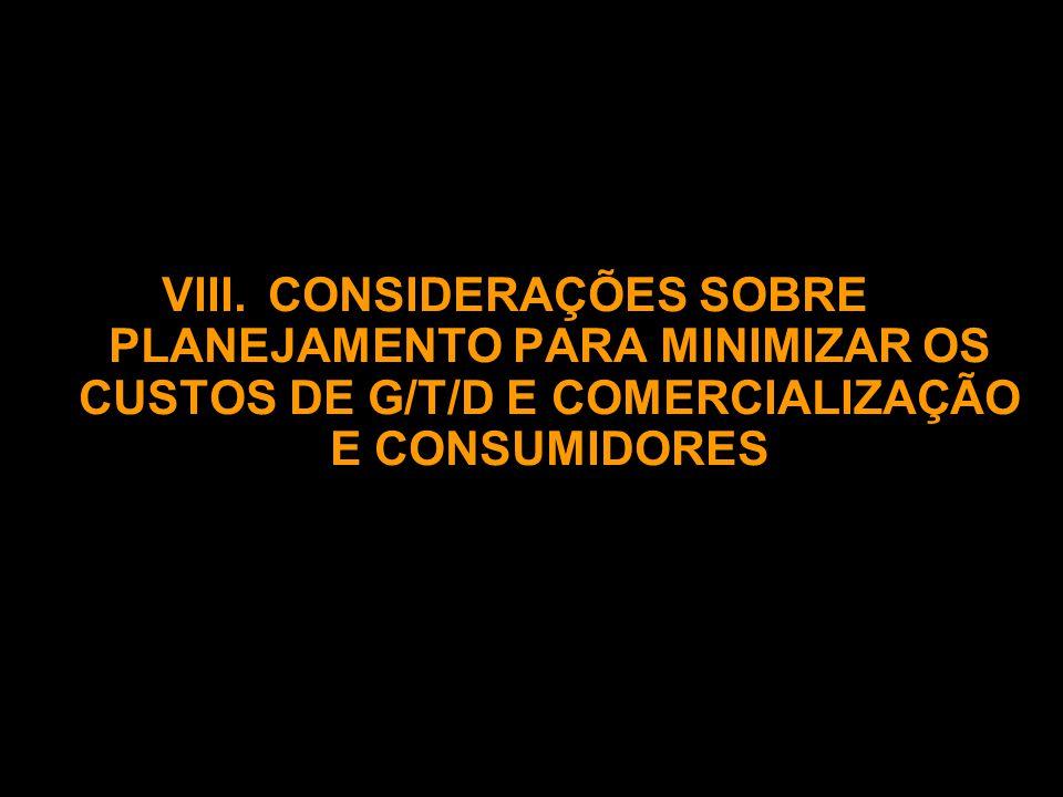 VIII. CONSIDERAÇÕES SOBRE PLANEJAMENTO PARA MINIMIZAR OS CUSTOS DE G/T/D E COMERCIALIZAÇÃO E CONSUMIDORES