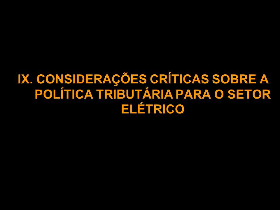 IX. CONSIDERAÇÕES CRÍTICAS SOBRE A POLÍTICA TRIBUTÁRIA PARA O SETOR ELÉTRICO