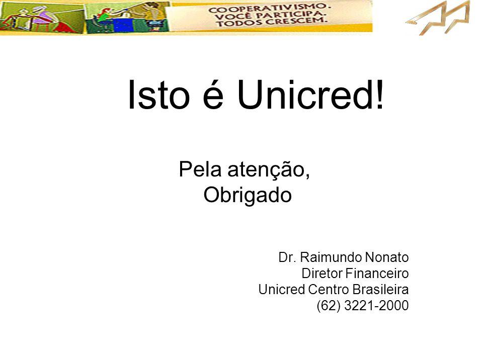 Isto é Unicred! Pela atenção, Obrigado Dr. Raimundo Nonato