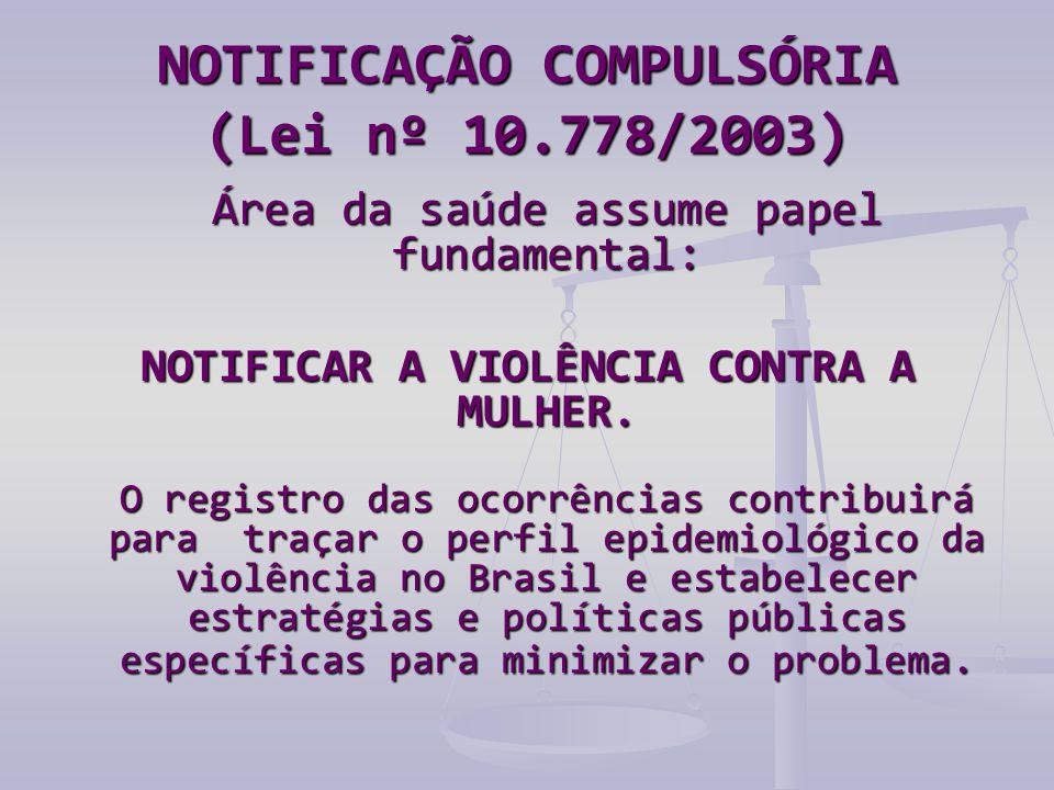 NOTIFICAÇÃO COMPULSÓRIA (Lei nº 10.778/2003)