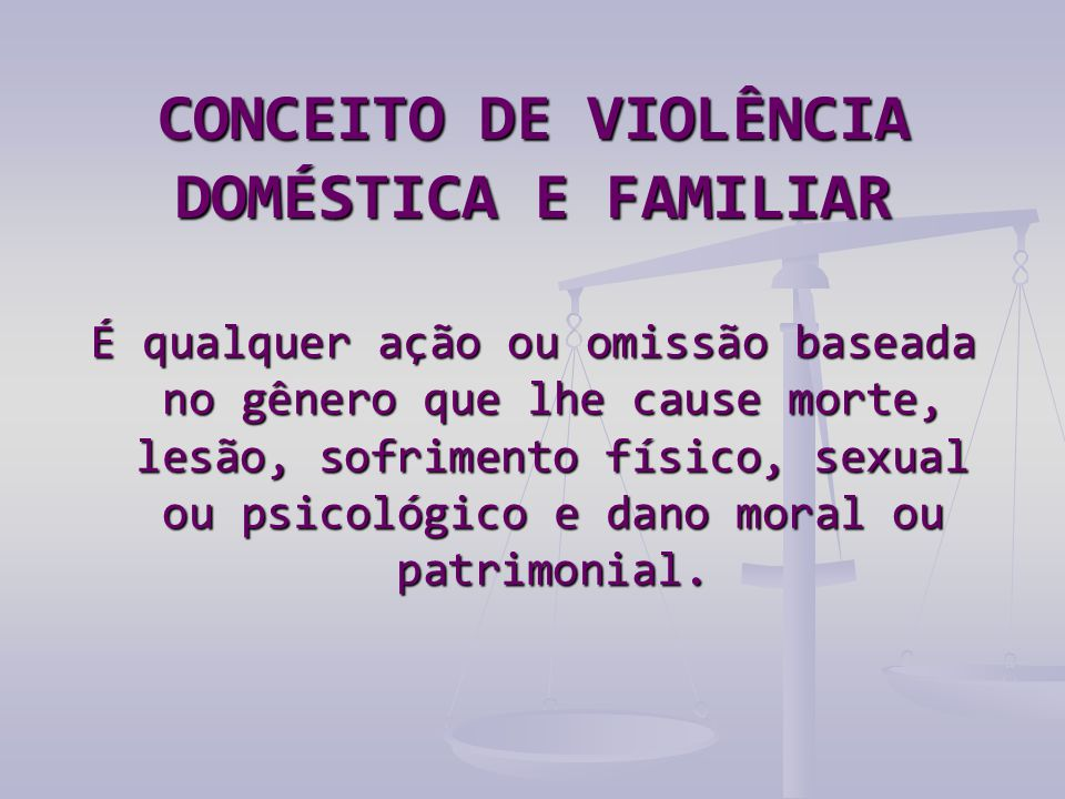 CONCEITO DE VIOLÊNCIA DOMÉSTICA E FAMILIAR