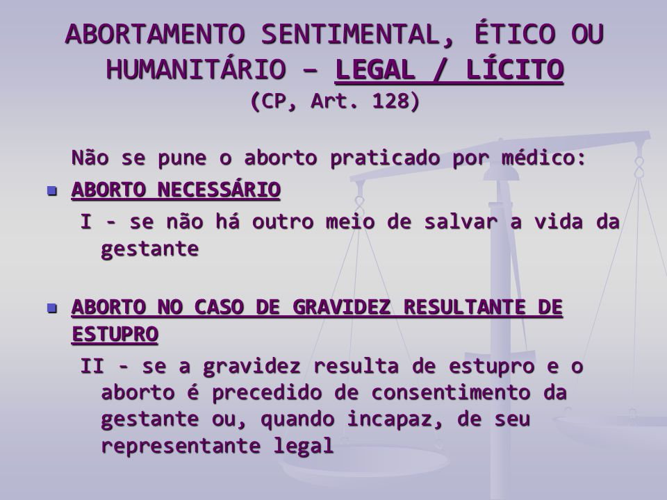 ABORTAMENTO SENTIMENTAL, ÉTICO OU HUMANITÁRIO – LEGAL / LÍCITO (CP, Art. 128)