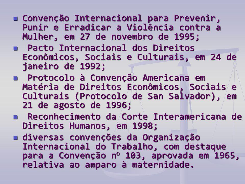 Convenção Internacional para Prevenir, Punir e Erradicar a Violência contra a Mulher, em 27 de novembro de 1995;