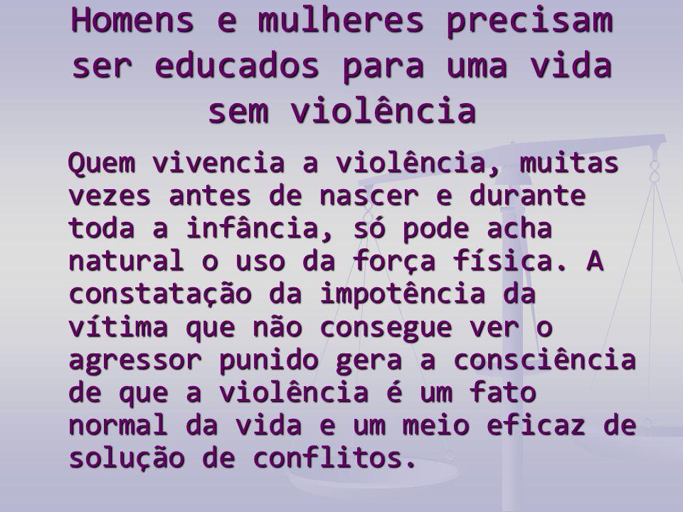 Homens e mulheres precisam ser educados para uma vida sem violência
