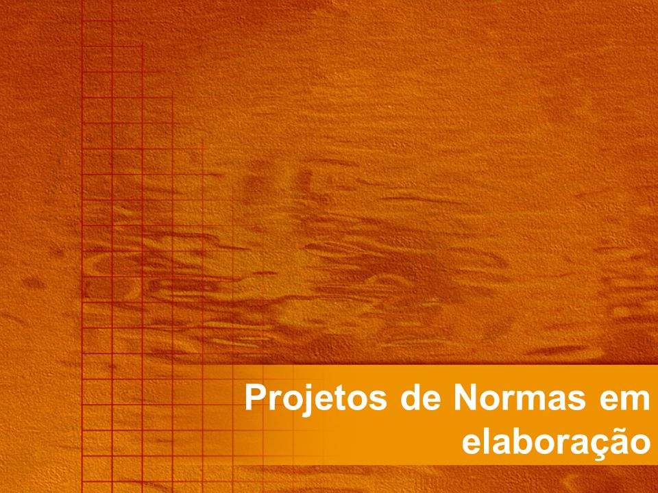 Projetos de Normas em elaboração