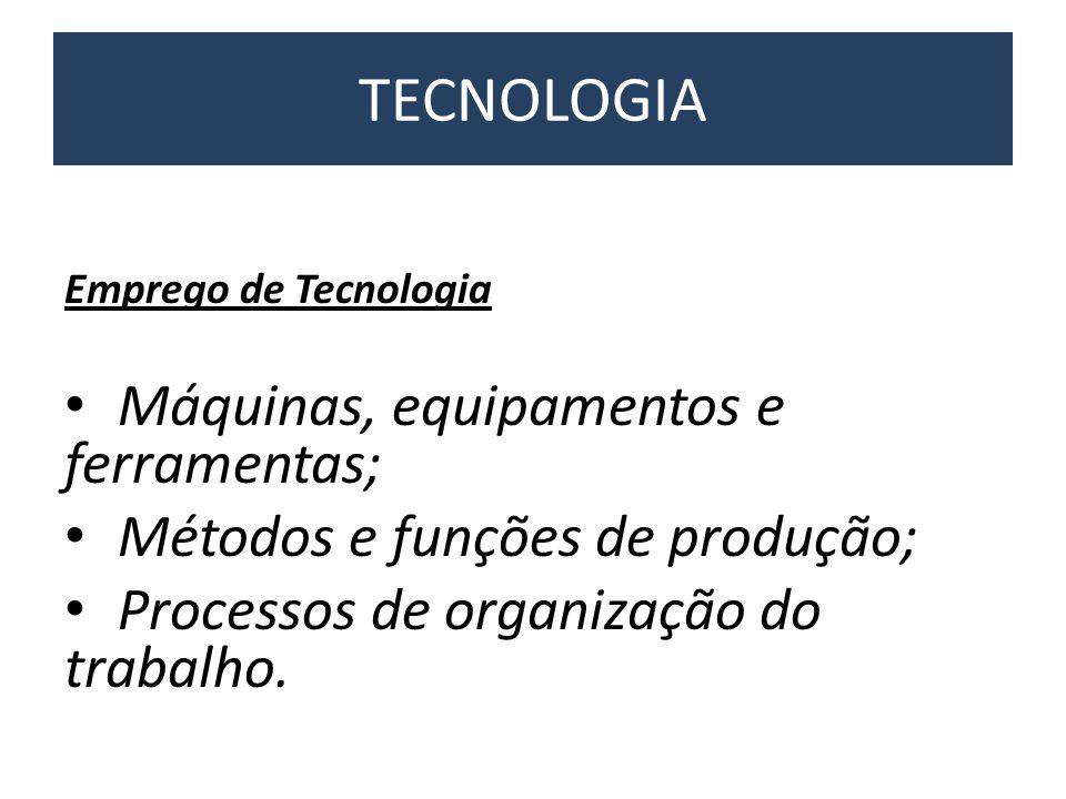 TECNOLOGIA Máquinas, equipamentos e ferramentas;