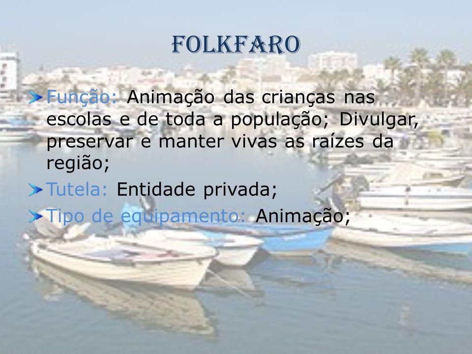 Folkfaro Função: Animação das crianças nas escolas e de toda a população; Divulgar, preservar e manter vivas as raízes da região;