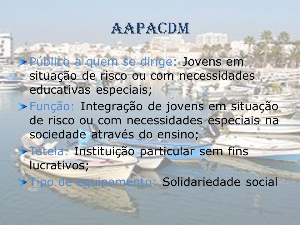 AAPACDM Público a quem se dirige: Jovens em situação de risco ou com necessidades educativas especiais;
