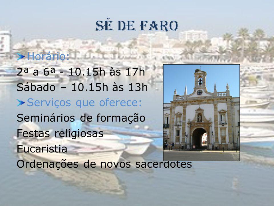 Sé de Faro Horário: 2ª a 6ª - 10.15h às 17h Sábado – 10.15h às 13h