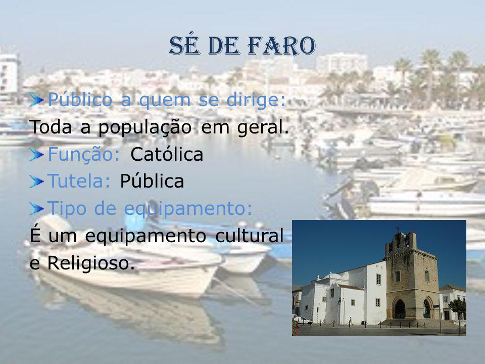 Sé de Faro Público a quem se dirige: Toda a população em geral.