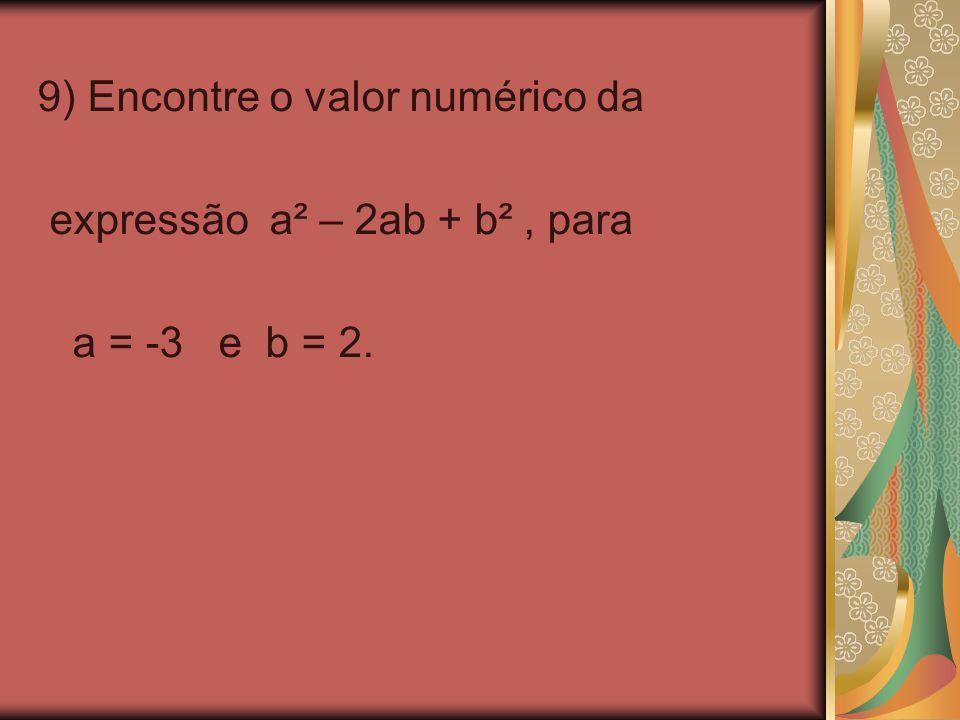 9) Encontre o valor numérico da