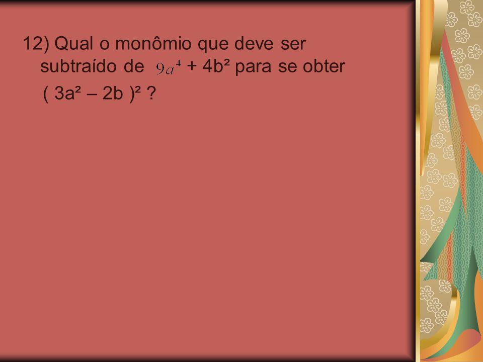 12) Qual o monômio que deve ser subtraído de + 4b² para se obter