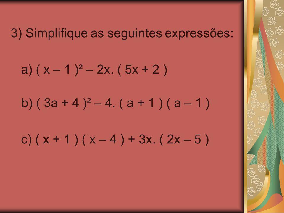 3) Simplifique as seguintes expressões: