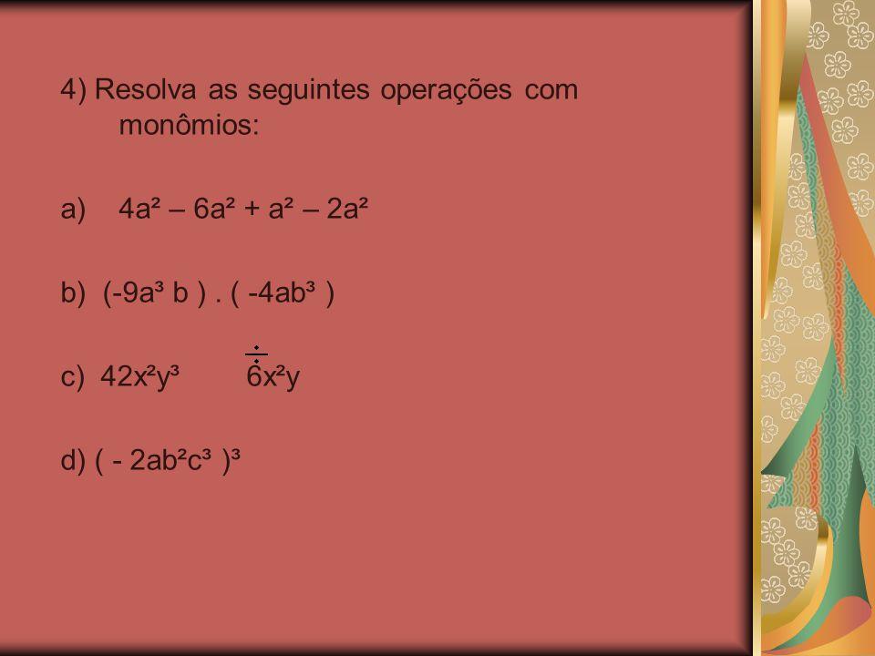 4) Resolva as seguintes operações com monômios: