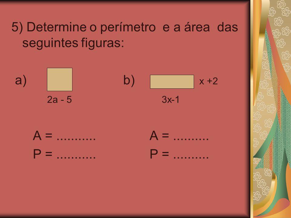 5) Determine o perímetro e a área das seguintes figuras: