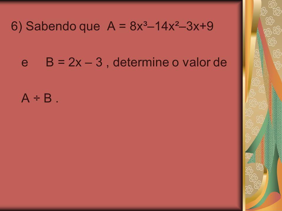 6) Sabendo que A = 8x³–14x²–3x+9